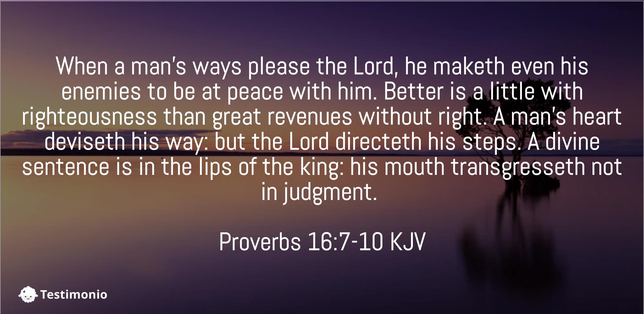 Proverbs 16:7-10